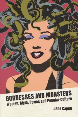 Goddesses and Monsters By Caputi, Jane